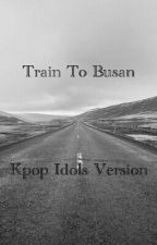 Train To Busan         :        Kpop Idols Version. by hopejun21