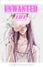 Unwanted Life by LadyYoominWP