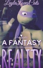 Donnie X Reader || A Fantasy Reality  by leylalovescats