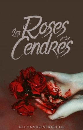 Les Roses & les Cendres by allonsbriserleciel