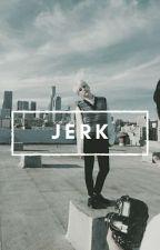 Jerk by kimtaells