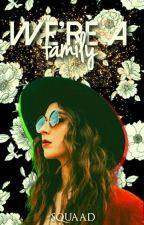 WE'RE A FAMILY 🌹 RPG WATTPAD  by -squaad
