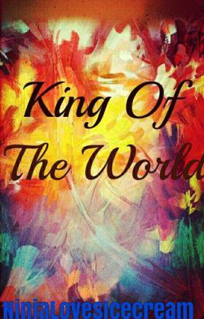 King Of The World by NinjaLovesIcecream