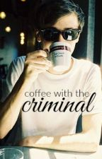 Coffee with the Criminal by tediousbore