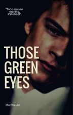 Those Green Eyes [H.S Versión] by marwaveses