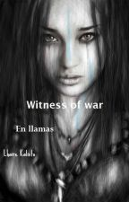 En llamas [Witness of war #1 ©] by LhaireKalisto