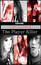 Invisible: The Player Killers by yeppome