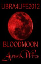 Blood MooN: Alpha's Witch (BxB)(UNEDITED) by Libra4Life2012