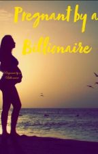 Pregnant by a Billionaire {Slow Updates} by queen_kayla8