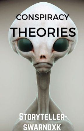 Conspiracy theories by Storyteller-swarnoxk
