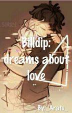 Billdip: dreams about love by _Arato_