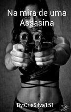 Na mira de uma Assasina by Cris56789