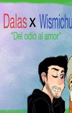 """Dalas x wismichu """"del odio al amor hay un solo paso"""" by NC_gfa"""