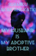 Suami Ku (Kakak Angkat Ku?) 🙄 by Yarahma_Annitasari