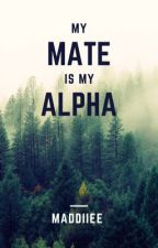 My Mate Is My Alpha by Maddiiee