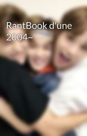 RantBook d'une 2004~ by Cam_lotte