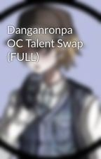 Danganronpa OC Talent Swap (FULL) by Http-Police-Officer