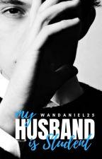 My Husband Is Student ✅  by Wanda_Niel25