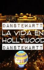 La Vida en Hollywood (LVEH#1) by DanStewartt