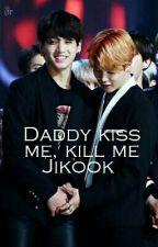 Daddy kiss me, kill me (Jikook) by Beapsea