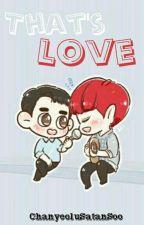 That's Love•ChanSoo by pingudiyin