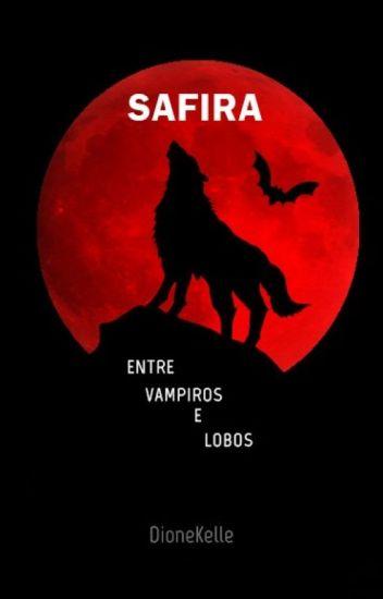 Safira  -  Entre Vampiros e Lobos