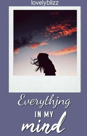 Everything in My Mind  by SophiaMarieCano