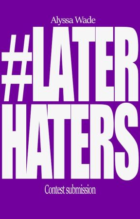 #LaterHaters Contest by alyssawade25