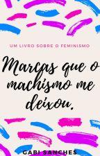 Marcas que o machismo me deixou. by Gbiez_