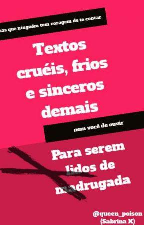 Textos Cruéis Frios E Sinceros Demais Para Serem Lidos De