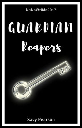 Guardian Reapers - NaNoWriMo2017 by Savy_Pearson