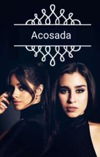 Acosada ~ Camren (Lauren G!P) by CamiIasHabana