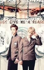 Just Give Me A Reason by ExoYaoiFanficTurkey