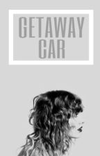 GETAWAY CAR by lovedinsecretswift