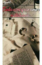 Carta a mi gran amor... a distancia. by ojoscafe2