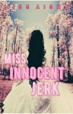 Miss Innocent Jerk by MissAisho