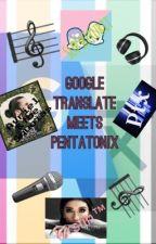 Google translate meets pentatonix by __Rose__Melody__