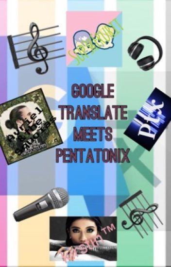 Google translate meets pentatonix