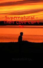 Supernatural - Their Love Can't Be by IslandGirl134