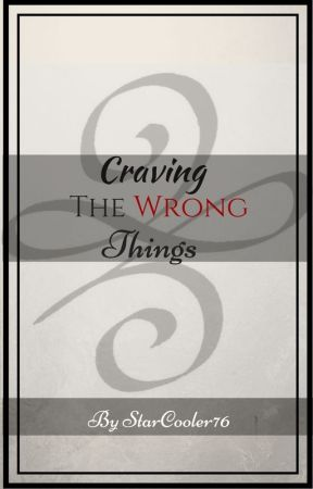 Craving The Wrong Things(GirlxGirl) by StarCooler76
