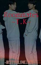 Roommates💜T.K💜{Completed} by -BcbyGirlsMelody-