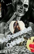 My Possessive Criminal 🔫 - Adaptada  by GeovanaAparecida-RBD