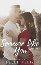Someone Like You (Completed) by bellefelizPHR