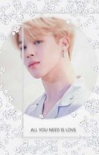 All you need is Love (Jimin x Reader) by _greasypotato_