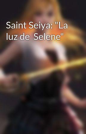 "Saint Seiya: ""La luz de  Selene"" by Angiesa52"