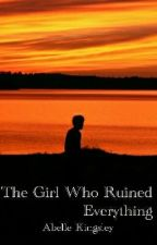The Girl Who Ruined Everything by AbelleKingsley