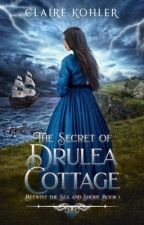 The Secret of Drulea Cottage #Wattys2019 by JCKohler
