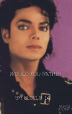 Would You Rather || Michael Jackson  by cloclo_14