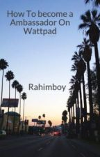 How To become a Ambassador On Wattpad by Rahimboy