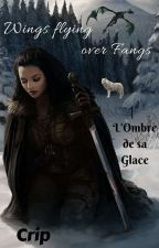Wings flying over Fangs Tome 1 : L'Ombre de sa Glace by Cripbev